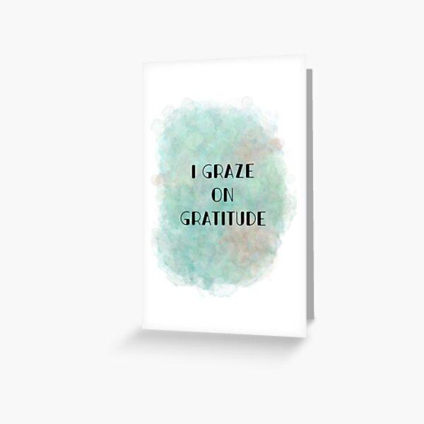 I Graze on Gratitude (black) Motivational  Greeting Card