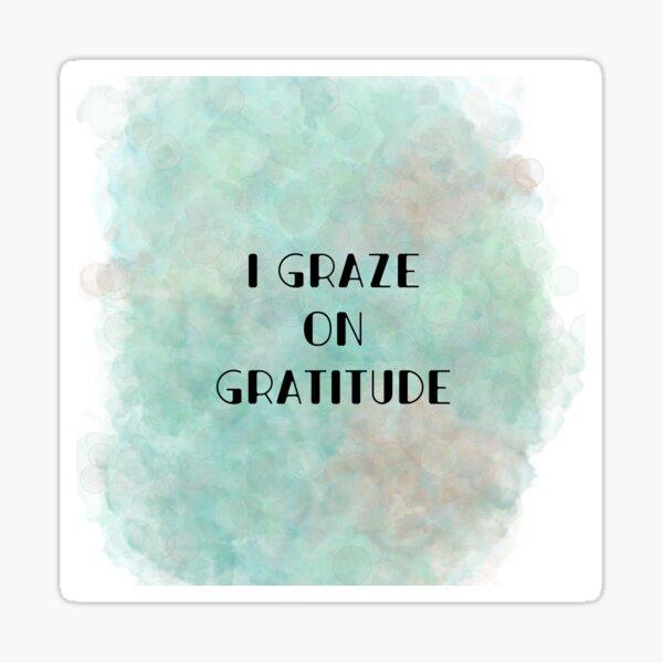 I Graze on Gratitude (black) Motivational  Sticker