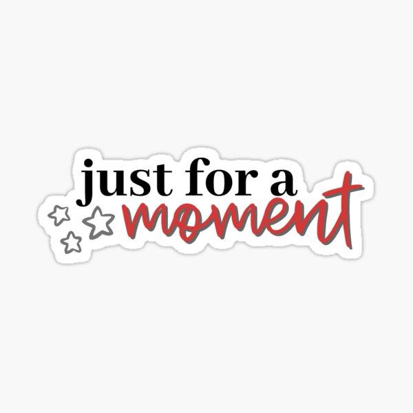 HSMTMTS Just For A Moment Sticker
