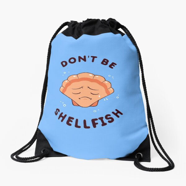 Don't Be Shellfish Drawstring Bag