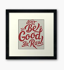 be good be raw Framed Print