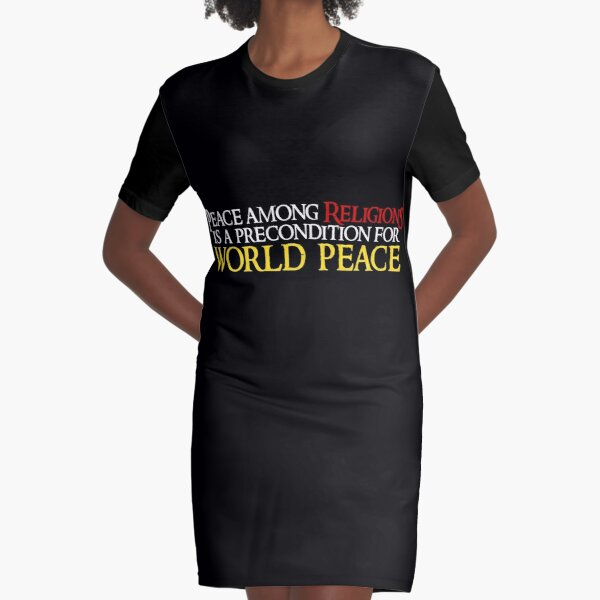Peace among Religions is a precondition for world peace Graphic T-Shirt Dress