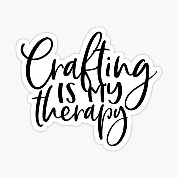 Crafting is my Therapy Sticker