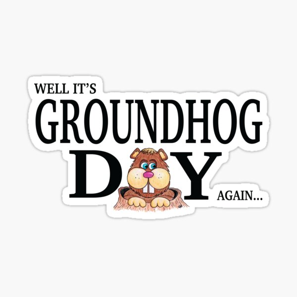 Well It's Groundhog Day Again... Sticker