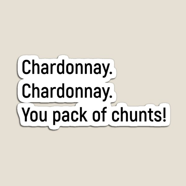 Chardonnay! Kath and Kim Magnet