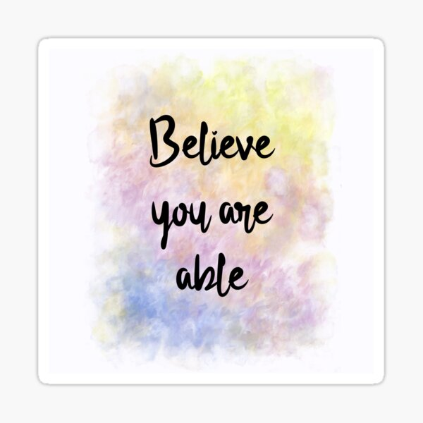 Believe You Are Able (black) Motivational  Sticker