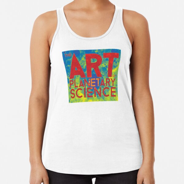 The Art of Planetary Science Racerback Tank Top