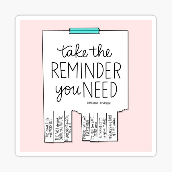 Take the Reminder You Need - Positively Present Sticker