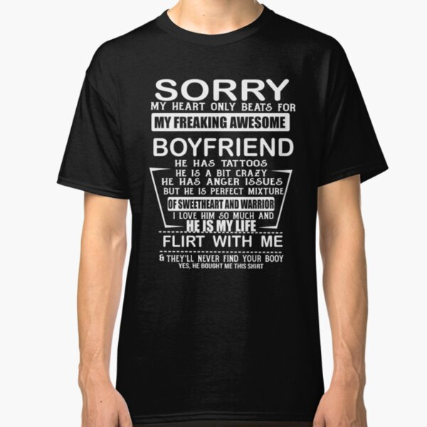 Sorry my heart only beats for my freaking awesome boyfriend Classic T-Shirt