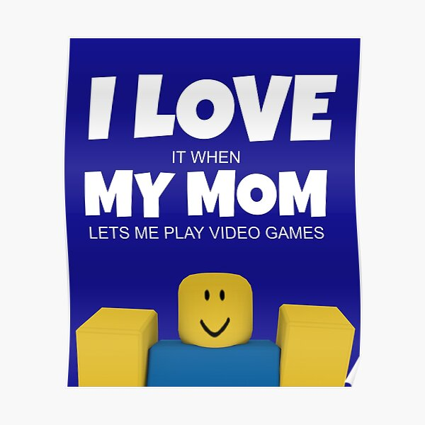 Roblox NOOB I Love My Mom Funny Gamer Gift  Poster