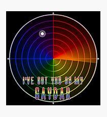 I've Got You On My Gaydar Photographic Print