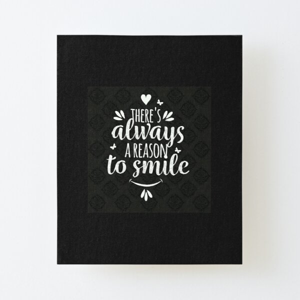 There s always a reason to smile Canvas Mounted Print