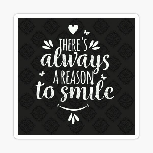 There s always a reason to smile Sticker