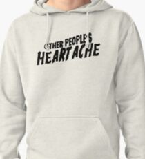 other people's heartache Pullover Hoodie