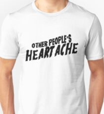 other people's heartache T-Shirt