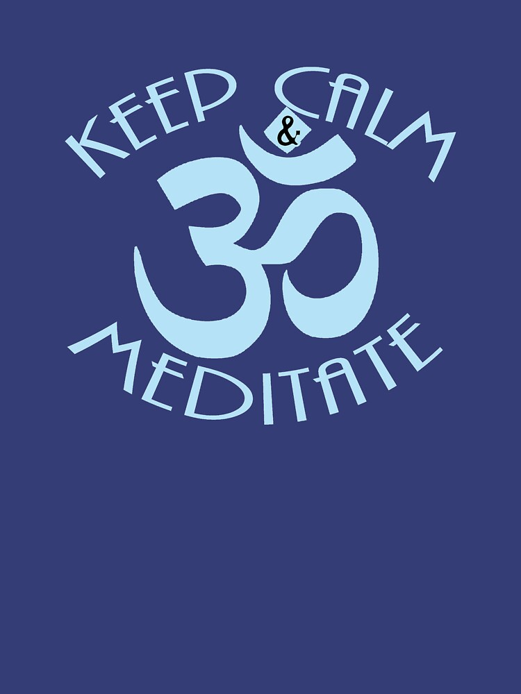 Keep Calm and Meditate with Om Symbol by Rightbrainwoman
