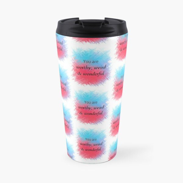 You Are Worthy, Weird & Wonderful (black) Motivational  Travel Mug