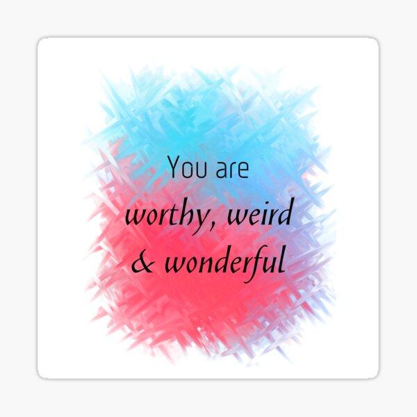 You Are Worthy, Weird & Wonderful (black) Motivational  Sticker
