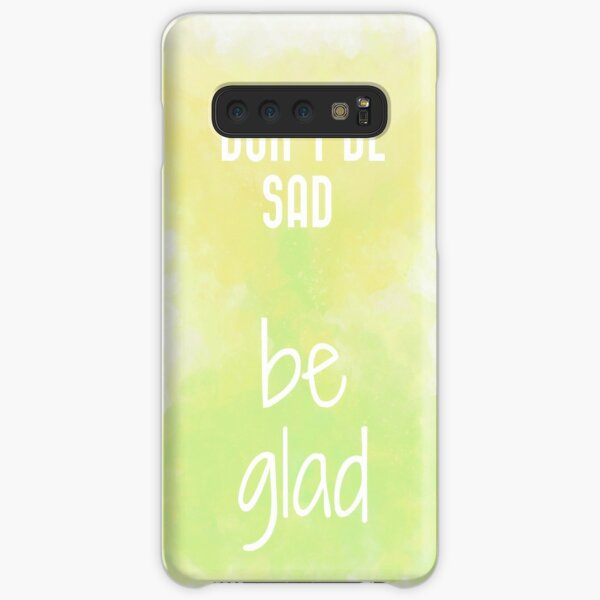 Don't Be Sad, Be Glad! (white) Motivational  Samsung Galaxy Snap Case