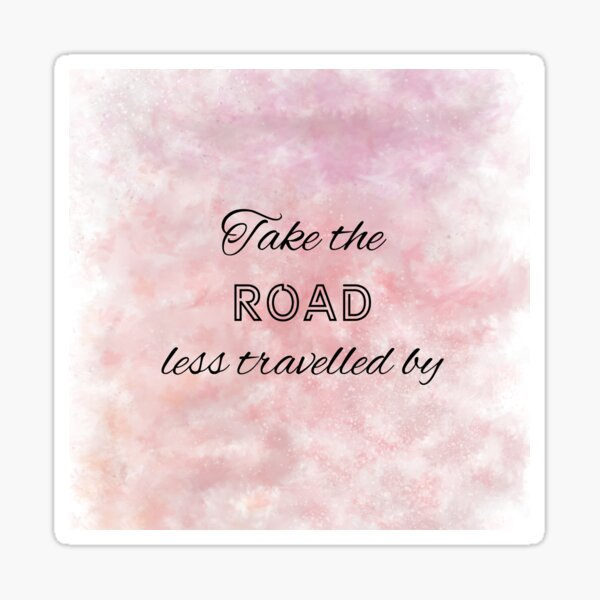 Take The Road Less Travelled By (black) Motivational Sticker