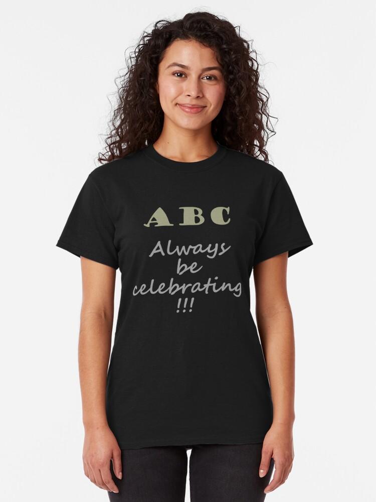 Alternate view of ABC, Always Celebrate Classic T-Shirt