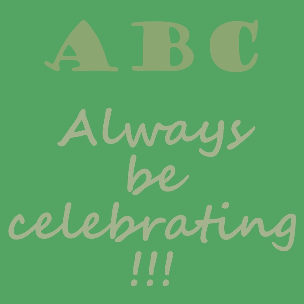 ABC, Always Celebrate by James Hindermeier