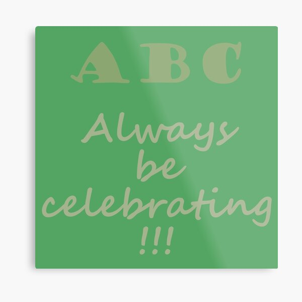 ABC, Always Celebrate Metal Print
