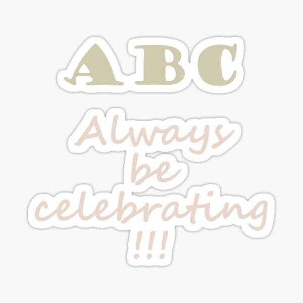 ABC, Always Celebrate Sticker