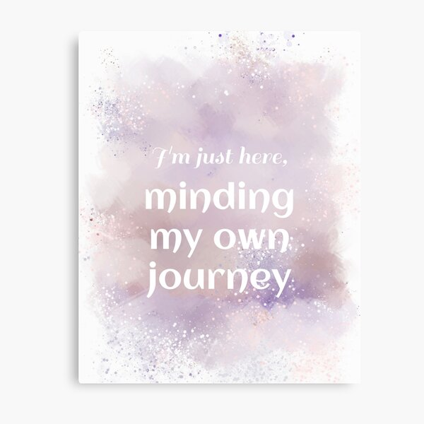 Minding My Own Journey (white) Motivational Metal Print
