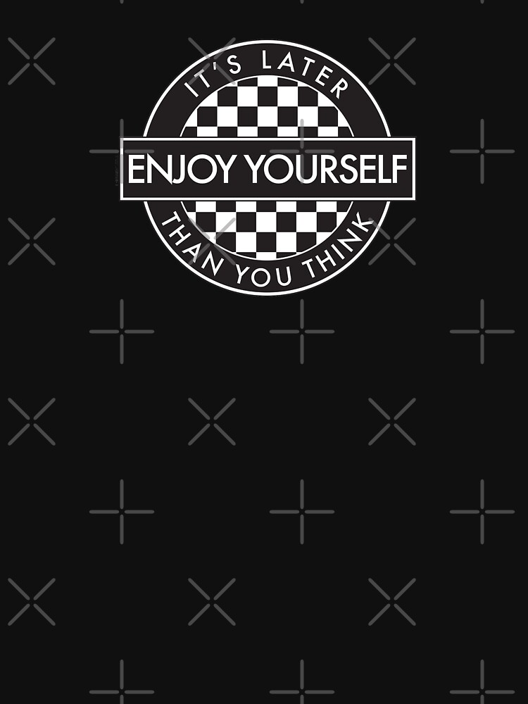 Enjoy Yourself It's Later Than You Think [Round Type 2] by phigment-art