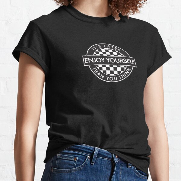 Enjoy Yourself It's Later Than You Think [Round Type 2] Classic T-Shirt