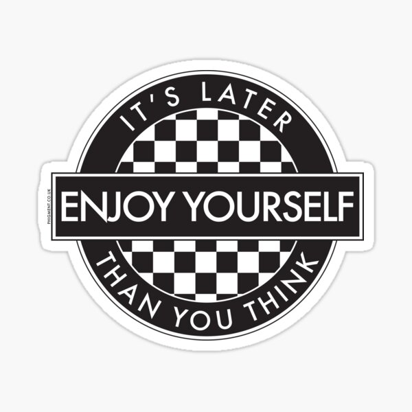 Enjoy Yourself It's Later Than You Think [Round Type 2] Sticker