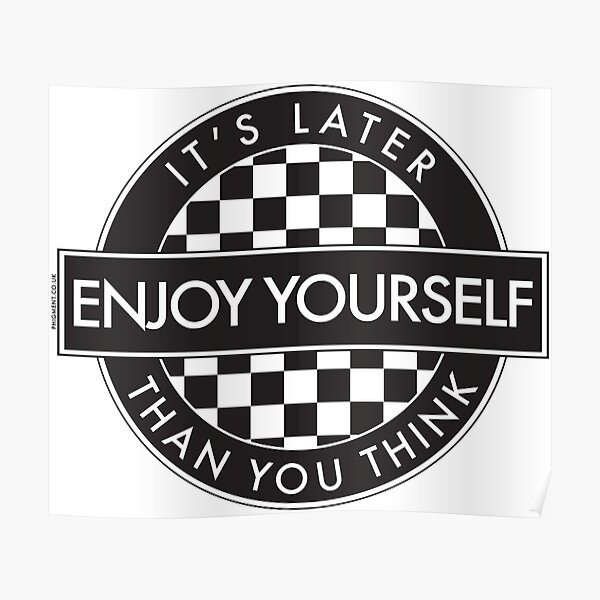 Enjoy Yourself It's Later Than You Think [Round Type 2] (White Background) Poster