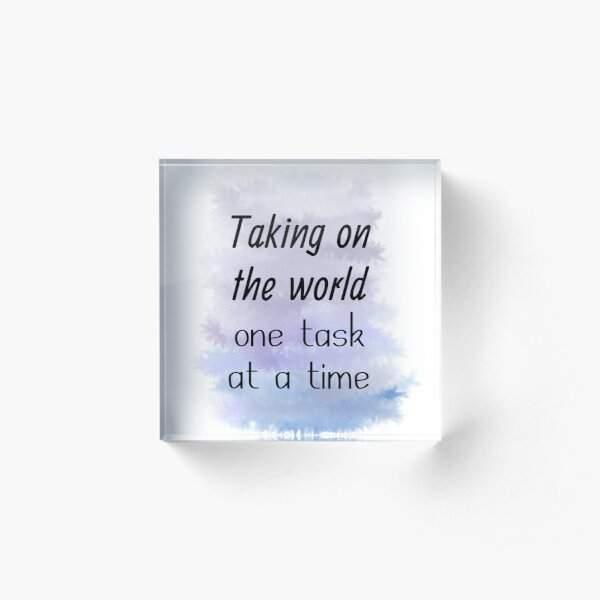 Taking On The World One Task At A Time (black) Motivational Acrylic Block