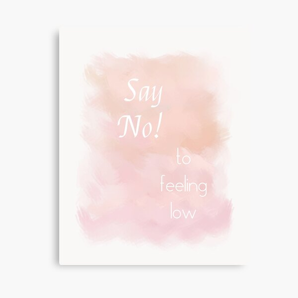 Say No To Feeling Low (white) Motivational Canvas Print
