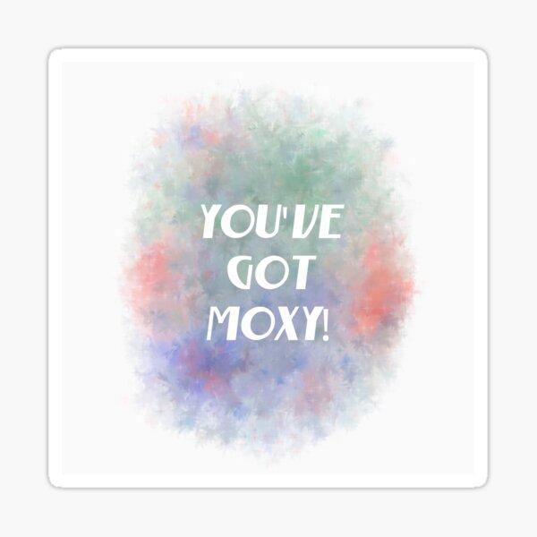 You've Got Moxy! (white) Motivational Sticker