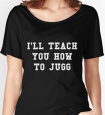 I'll Teach You How To Jugg Women's Relaxed Fit T-Shirt