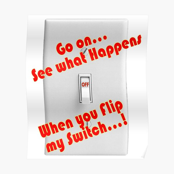 Go on see what happens, Flip my Switch Poster