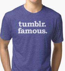 tumblr. famous. Tri-blend T-Shirt