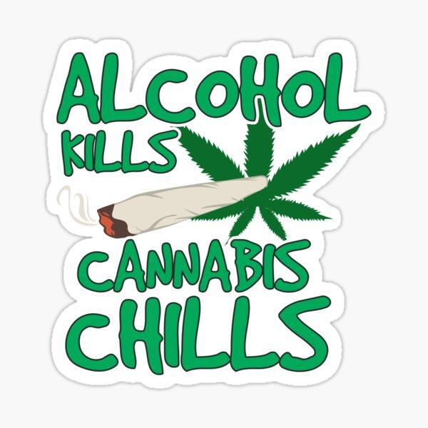 Alcohol Kills Cannabis Chills - Pro Legalize Weed Marijuana Gift Idea Sticker