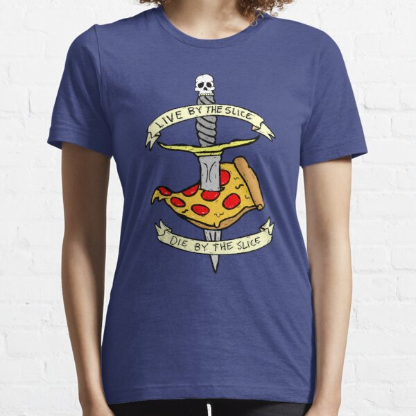 Live By The Slice Die By The Slice Essential T-Shirt