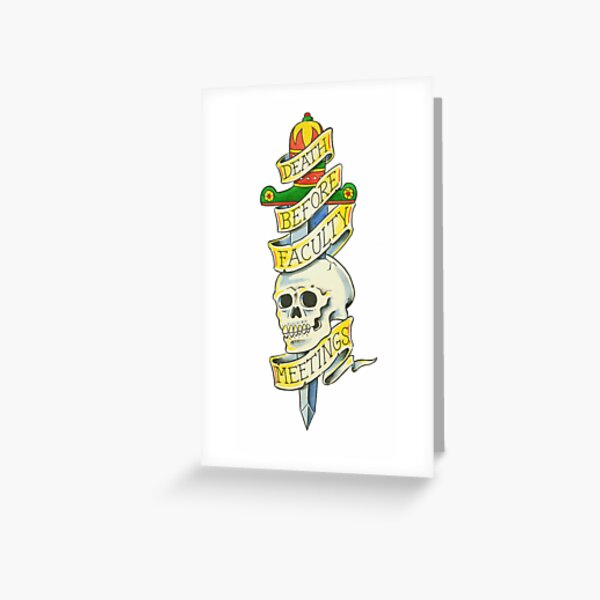 Death Before Faculty Meetings Greeting Card