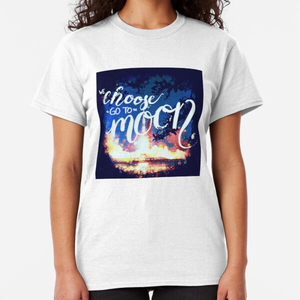 We choose to go to the moon Classic T-Shirt