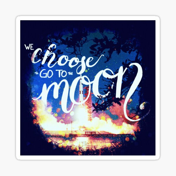 We choose to go to the moon Sticker