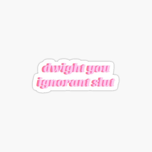 dwight you ignorant slut sticker Sticker