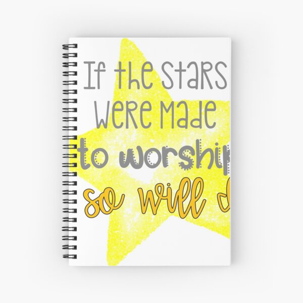 If the Stars Were Made to Worship Spiral Notebook