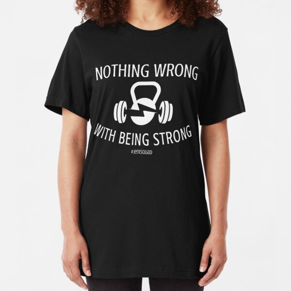 Nothing Wrong With Being Strong - White Slim Fit T-Shirt