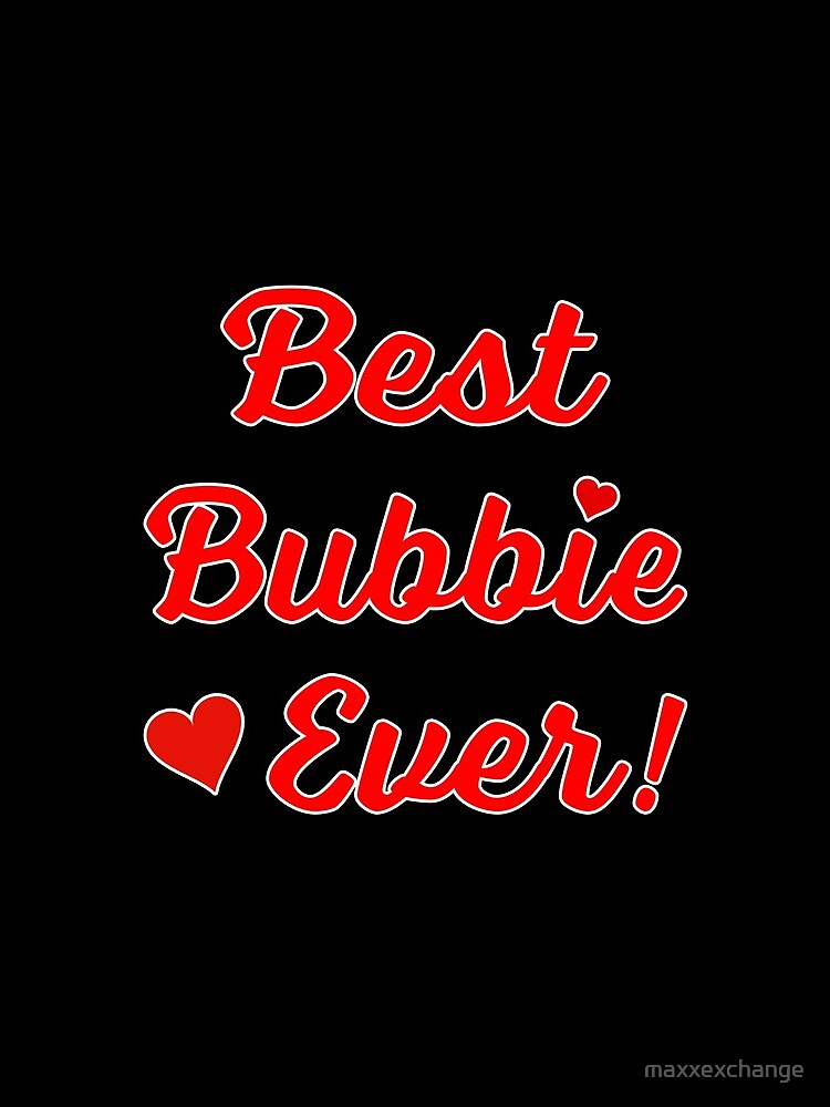 Best Bubbie Ever Funny Valentine Mothers Day Gift. by maxxexchange