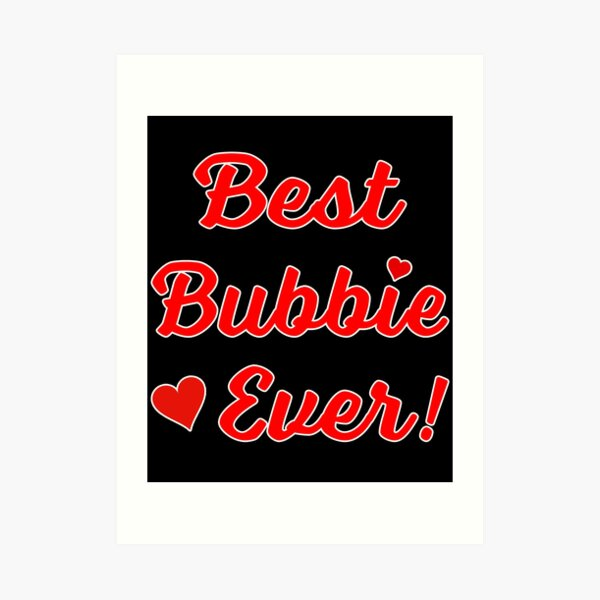 Best Bubbie Ever Funny Valentine Mothers Day Gift. Art Print