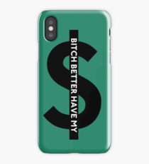 B---- Better Have My Money iPhone Case
